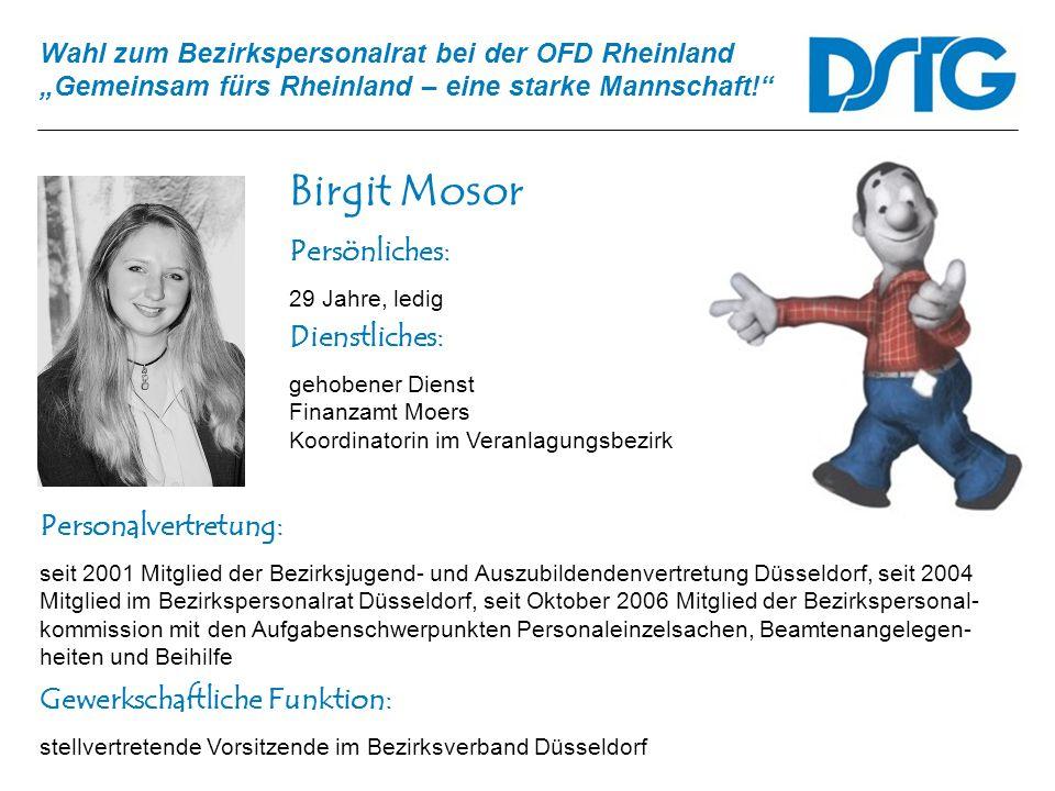 Wahl zum Bezirkspersonalrat bei der OFD Rheinland Gemeinsam fürs Rheinland – eine starke Mannschaft! Birgit Mosor Personalvertretung: seit 2001 Mitgli