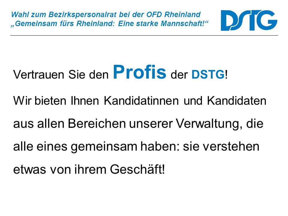 Wahl zum Bezirkspersonalrat bei der OFD Rheinland Gemeinsam fürs Rheinland: Eine starke Mannschaft! Vertrauen Sie den Profis der DSTG! Wir bieten Ihne