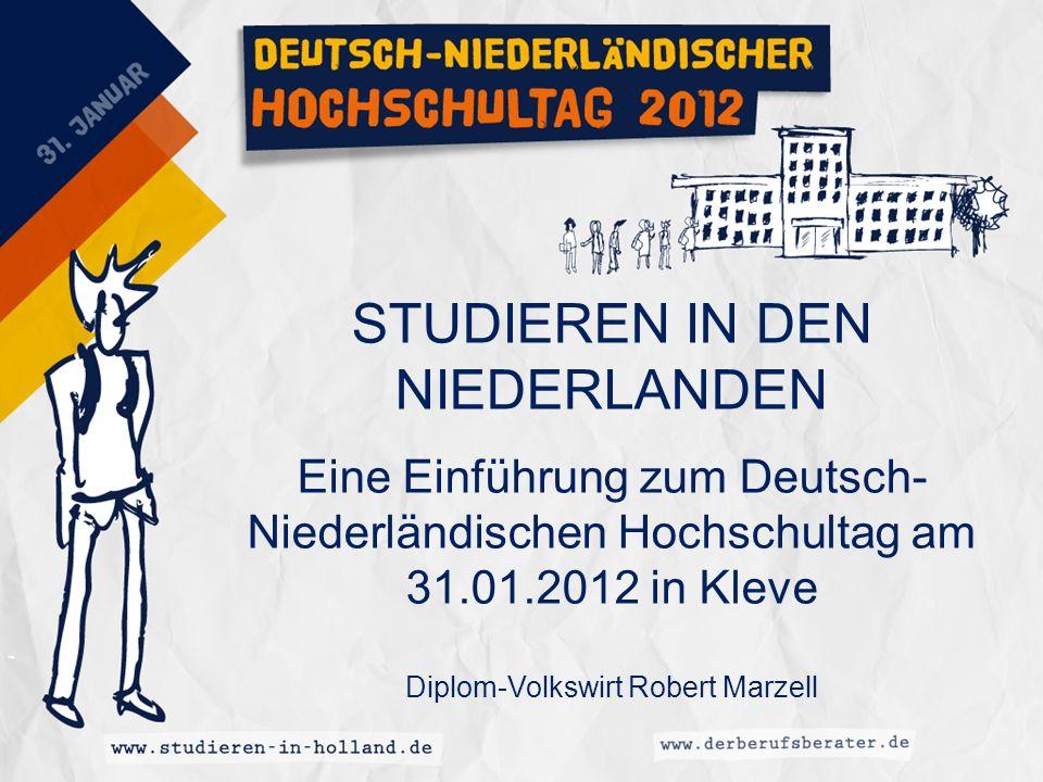 STUDIEREN IN DEN NIEDERLANDEN Eine Einführung zum Deutsch- Niederländischen Hochschultag am 31.01.2012 in Kleve Diplom-Volkswirt Robert Marzell