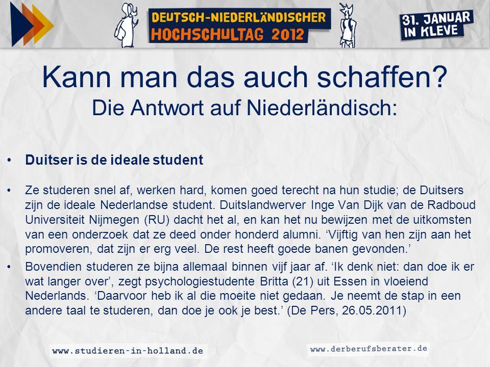 Kann man das auch schaffen? Die Antwort auf Niederländisch: Duitser is de ideale student Ze studeren snel af, werken hard, komen goed terecht na hun s