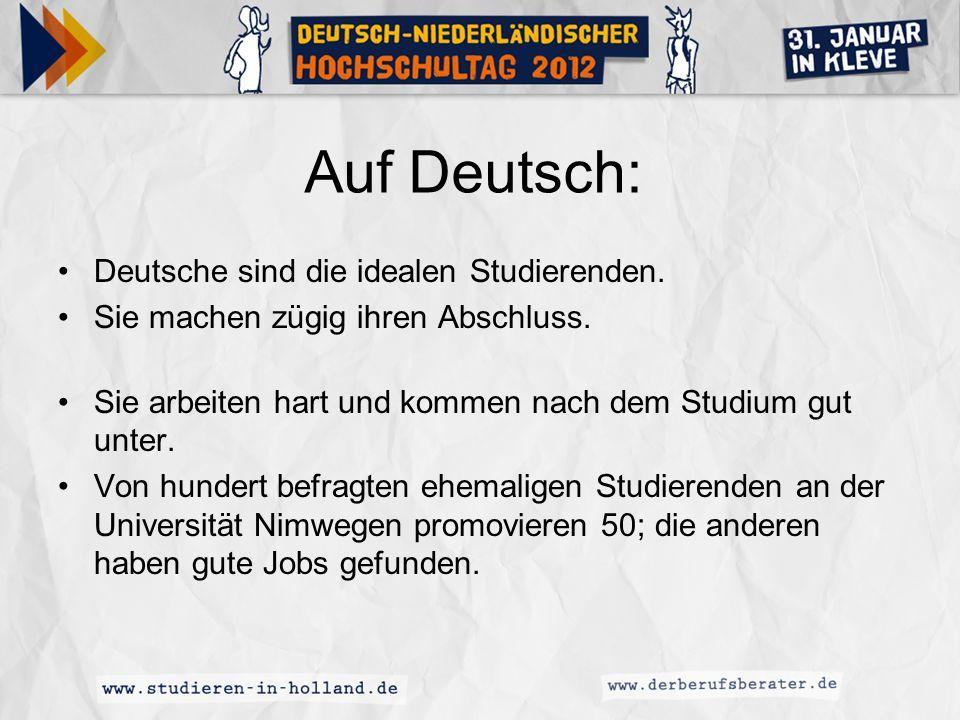 Auf Deutsch: Deutsche sind die idealen Studierenden. Sie machen zügig ihren Abschluss. Sie arbeiten hart und kommen nach dem Studium gut unter. Von hu