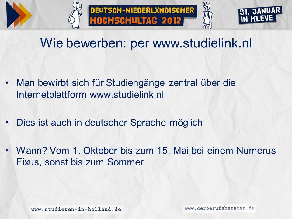 Wie bewerben: per www.studielink.nl Man bewirbt sich für Studiengänge zentral über die Internetplattform www.studielink.nl Dies ist auch in deutscher