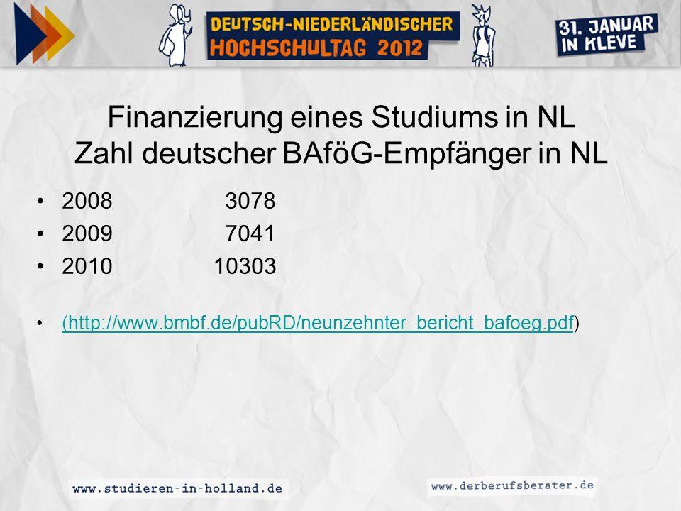 Finanzierung eines Studiums in NL Zahl deutscher BAföG-Empfänger in NL 2008 3078 2009 7041 2010 10303 (http://www.bmbf.de/pubRD/neunzehnter_bericht_ba
