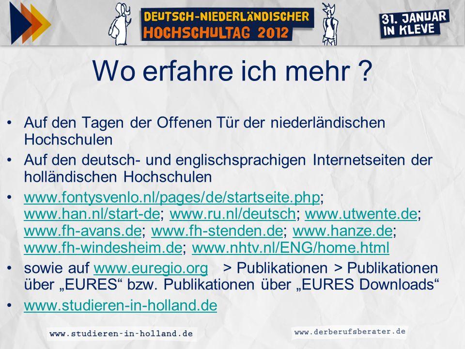 Wo erfahre ich mehr ? Auf den Tagen der Offenen Tür der niederländischen Hochschulen Auf den deutsch- und englischsprachigen Internetseiten der hollän