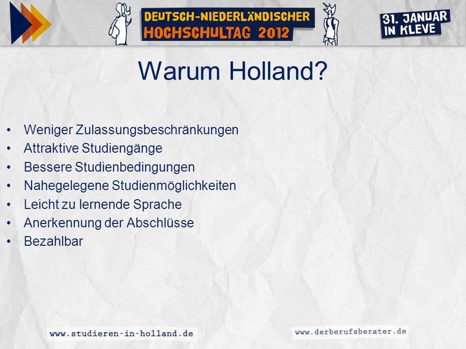 Warum Holland? Weniger Zulassungsbeschränkungen Attraktive Studiengänge Bessere Studienbedingungen Nahegelegene Studienmöglichkeiten Leicht zu lernend