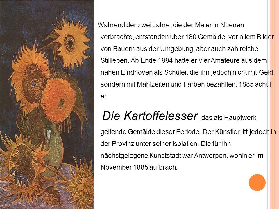 Während der zwei Jahre, die der Maler in Nuenen verbrachte, entstanden über 180 Gemälde, vor allem Bilder von Bauern aus der Umgebung, aber auch zahlr