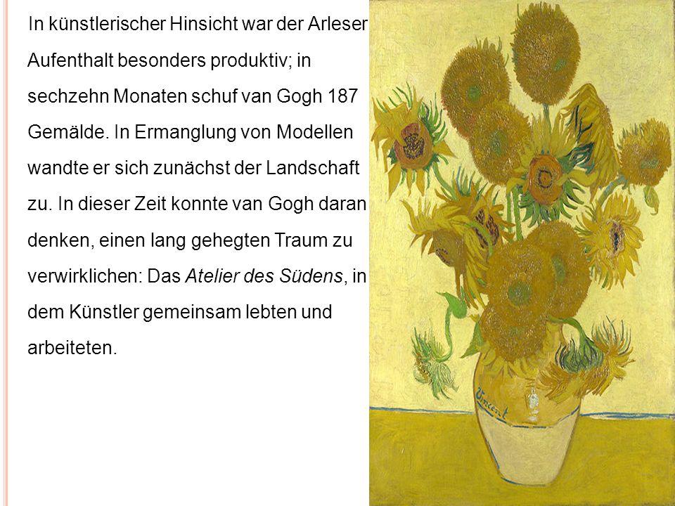 In künstlerischer Hinsicht war der Arleser Aufenthalt besonders produktiv; in sechzehn Monaten schuf van Gogh 187 Gemälde. In Ermanglung von Modellen