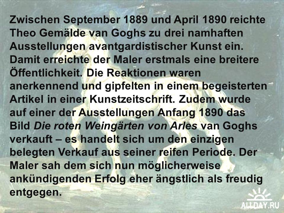 Zwischen September 1889 und April 1890 reichte Theo Gemälde van Goghs zu drei namhaften Ausstellungen avantgardistischer Kunst ein. Damit erreichte de
