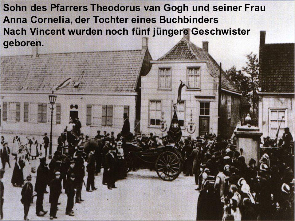 Sohn des Pfarrers Theodorus van Gogh und seiner Frau Anna Cornelia, der Tochter eines Buchbinders Nach Vincent wurden noch fünf jüngere Geschwister ge