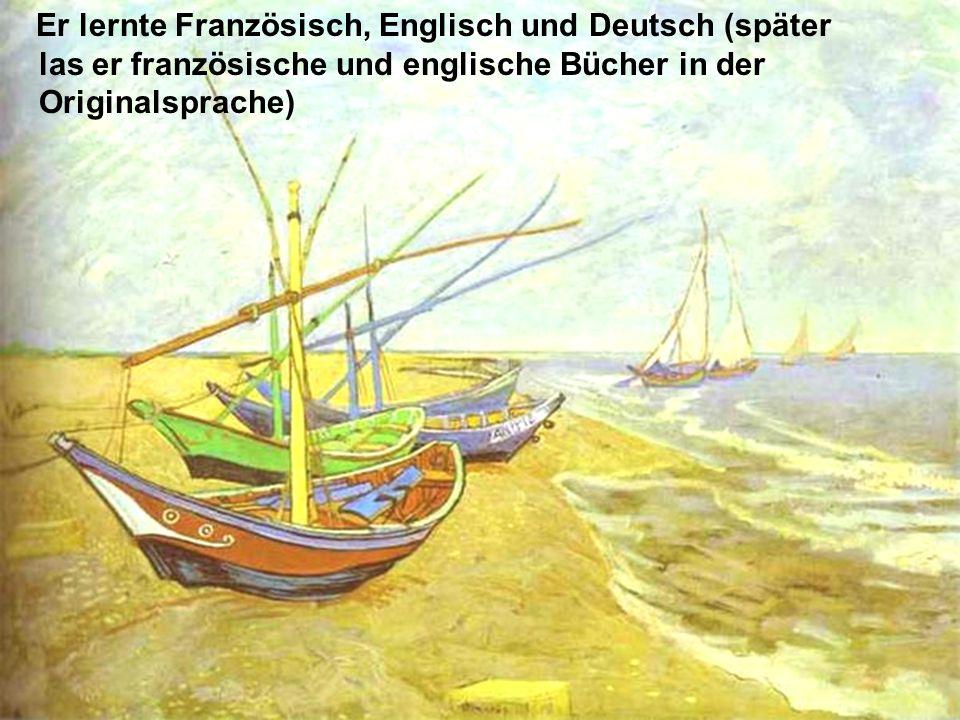 Er lernte Französisch, Englisch und Deutsch (später las er französische und englische Bücher in der Originalsprache)