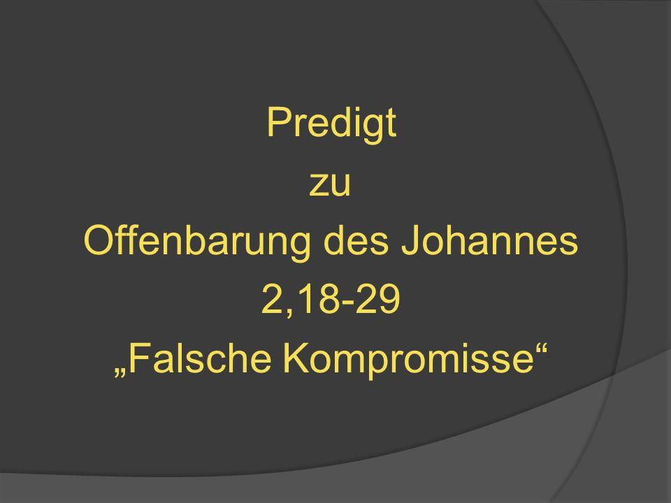Predigtzu Offenbarung des Johannes 2,18-29 Falsche Kompromisse