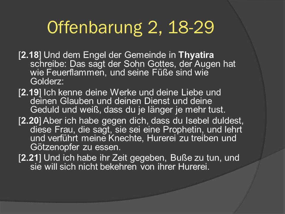 [2.18] Und dem Engel der Gemeinde in Thyatira schreibe: Das sagt der Sohn Gottes, der Augen hat wie Feuerflammen, und seine Füße sind wie Golderz: [2.