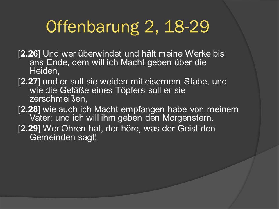 [2.26] Und wer überwindet und hält meine Werke bis ans Ende, dem will ich Macht geben über die Heiden, [2.27] und er soll sie weiden mit eisernem Stab