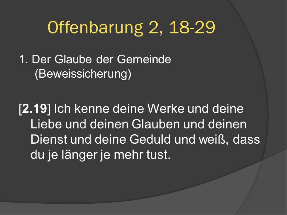 1. Der Glaube der Gemeinde (Beweissicherung) [2.19] Ich kenne deine Werke und deine Liebe und deinen Glauben und deinen Dienst und deine Geduld und we