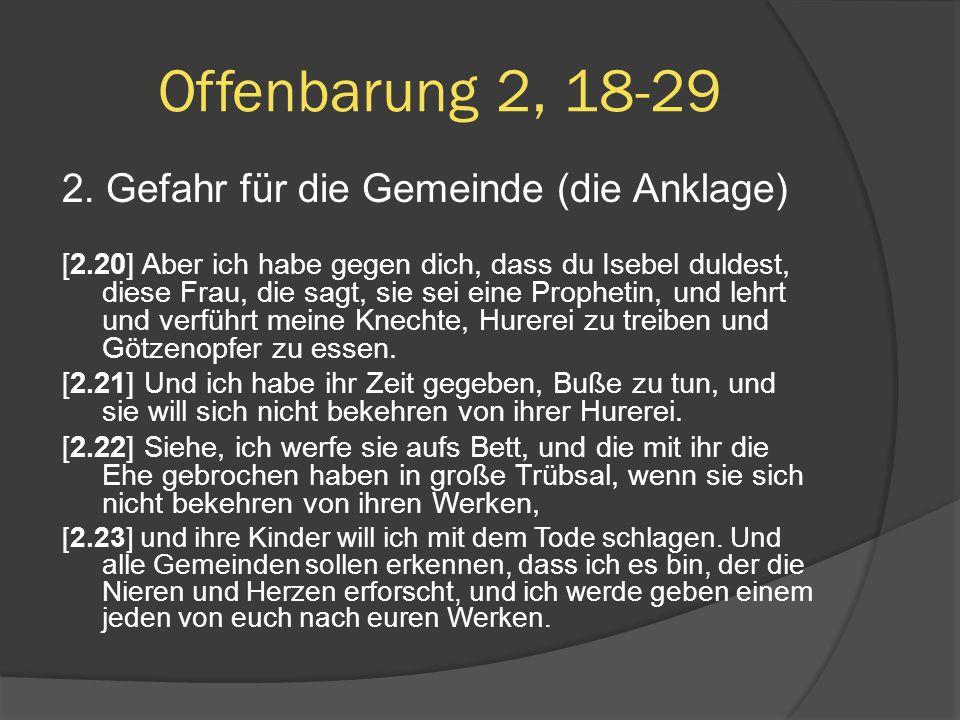 2. Gefahr für die Gemeinde (die Anklage) [2.20] Aber ich habe gegen dich, dass du Isebel duldest, diese Frau, die sagt, sie sei eine Prophetin, und le