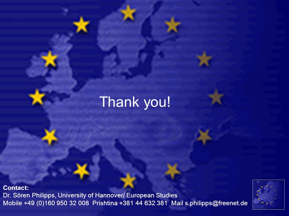 Thank you! Contact: Dr. Sören Philipps, University of Hannover/ European Studies Mobile +49 (0)160 950 32 008 Prishtina +381 44 632 381 Mail s.philipp