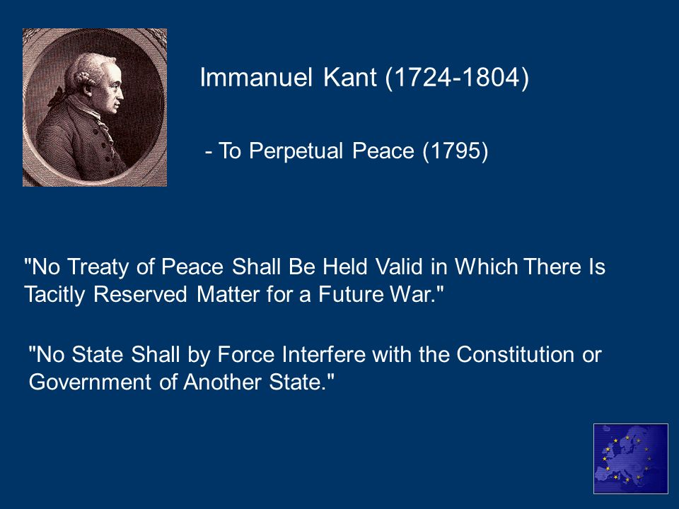 - To Perpetual Peace (1795) Immanuel Kant (1724-1804)