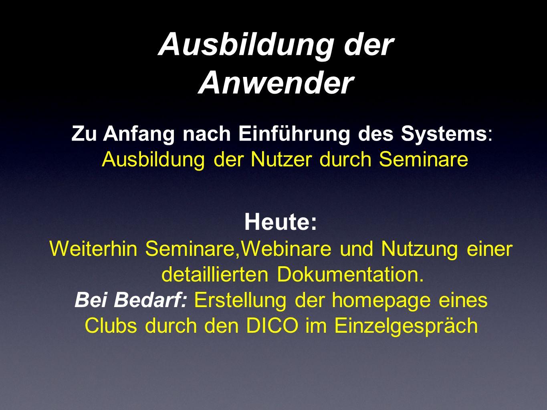Ausbildung der Anwender Zu Anfang nach Einführung des Systems: Ausbildung der Nutzer durch Seminare Heute: Weiterhin Seminare,Webinare und Nutzung ein