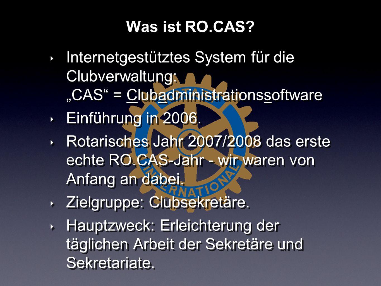 Internetgestütztes System für die Clubverwaltung: CAS = Clubadministrationssoftware Einführung in 2006. Rotarisches Jahr 2007/2008 das erste echte RO.