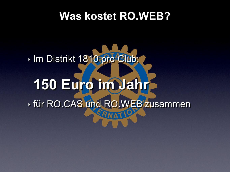 Im Distrikt 1810 pro Club: 150 Euro im Jahr für RO.CAS und RO.WEB zusammen Im Distrikt 1810 pro Club: 150 Euro im Jahr für RO.CAS und RO.WEB zusammen