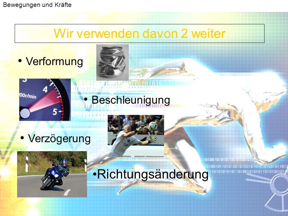 Bewegungen und Kräfte Nenne die 4 Wirkungen von Kräften Verformung Beschleunigung Verzögerung Richtungsänderung