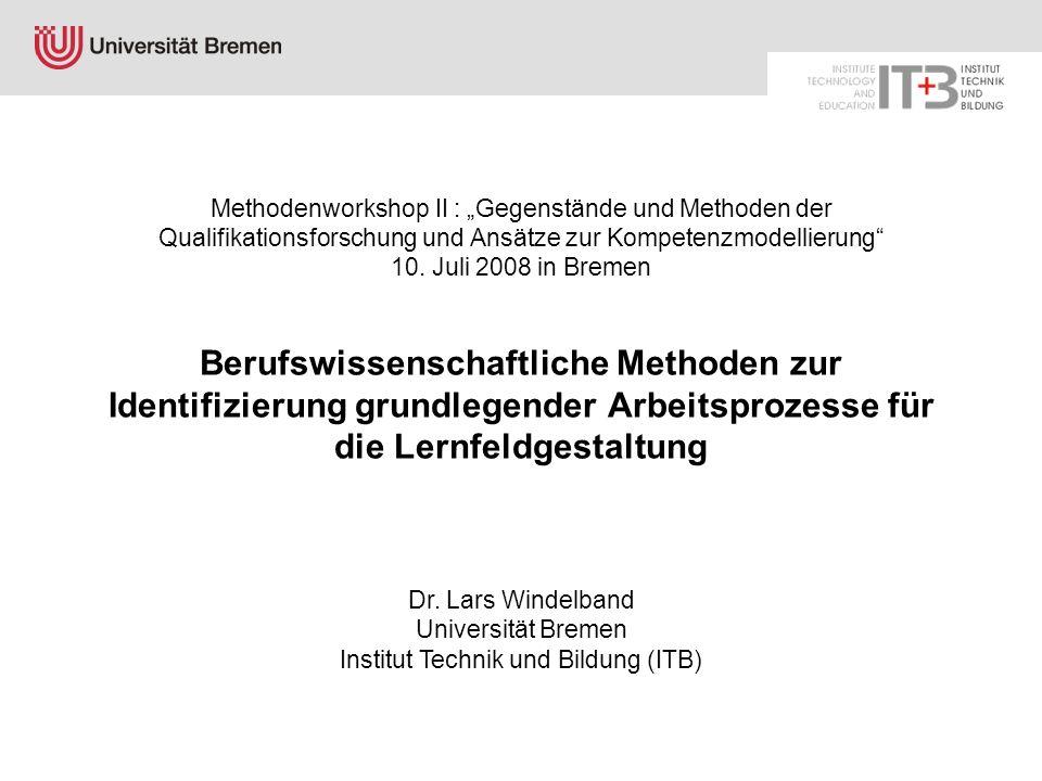 Methodenworkshop II : Gegenstände und Methoden der Qualifikationsforschung und Ansätze zur Kompetenzmodellierung 10. Juli 2008 in Bremen Berufswissens