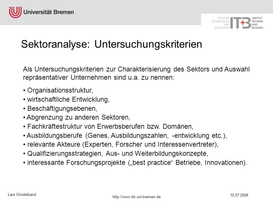 Lars Windelband 10.07.2008 http://www.itb.uni-bremen.de Sektoranalyse: Untersuchungskriterien Als Untersuchungskriterien zur Charakterisierung des Sek