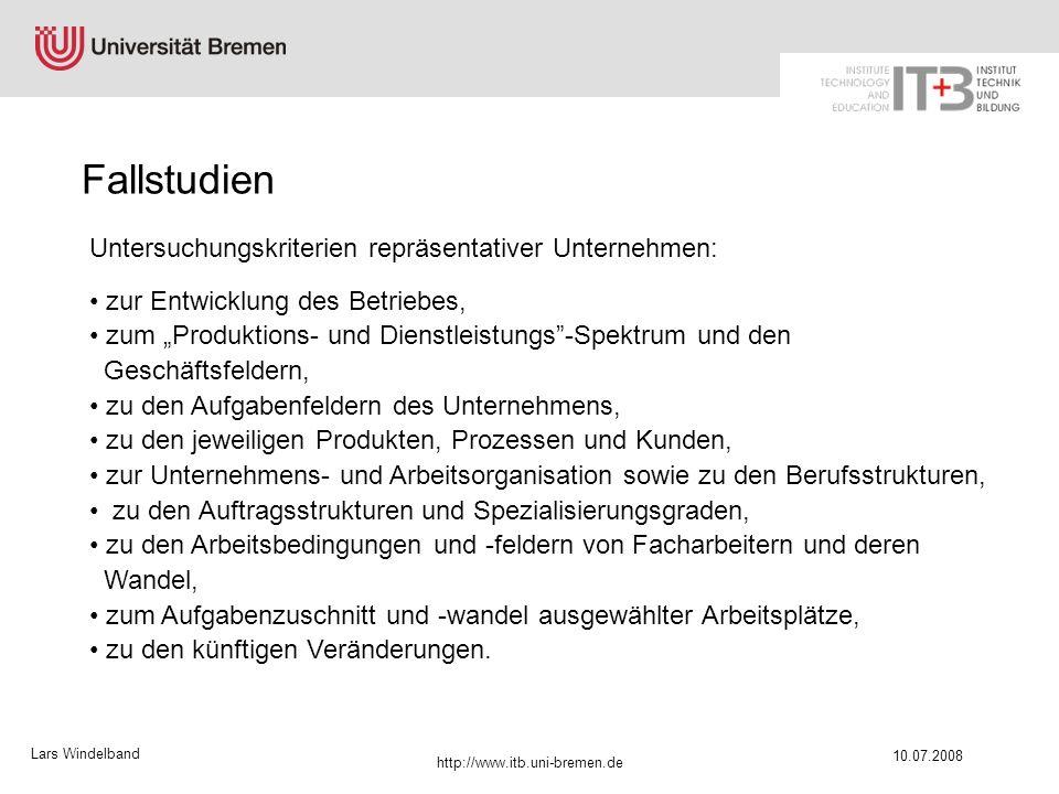 Lars Windelband 10.07.2008 http://www.itb.uni-bremen.de Fallstudien Untersuchungskriterien repräsentativer Unternehmen: zur Entwicklung des Betriebes,