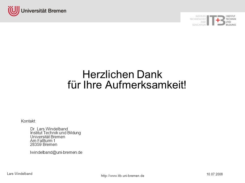 Lars Windelband 10.07.2008 http://www.itb.uni-bremen.de Herzlichen Dank für Ihre Aufmerksamkeit! Kontakt: Dr. Lars Windelband Institut Technik und Bil