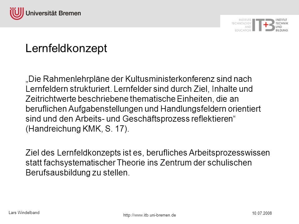 Lars Windelband 10.07.2008 http://www.itb.uni-bremen.de Lernfeldkonzept Die Rahmenlehrpläne der Kultusministerkonferenz sind nach Lernfeldern struktur