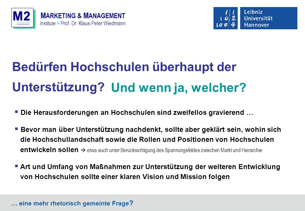 M2 MM M ARKETING & M ANAGEMENT Institute > Prof. Dr. Klaus-Peter Wiedmann Bedürfen Hochschulen überhaupt der Unterstützung? … eine mehr rhetorisch gem