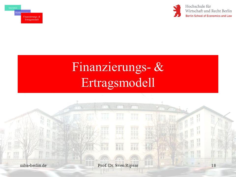 mba-berlin.deProf. Dr. Sven Ripsas18 Finanzierungs- & Ertragsmodell