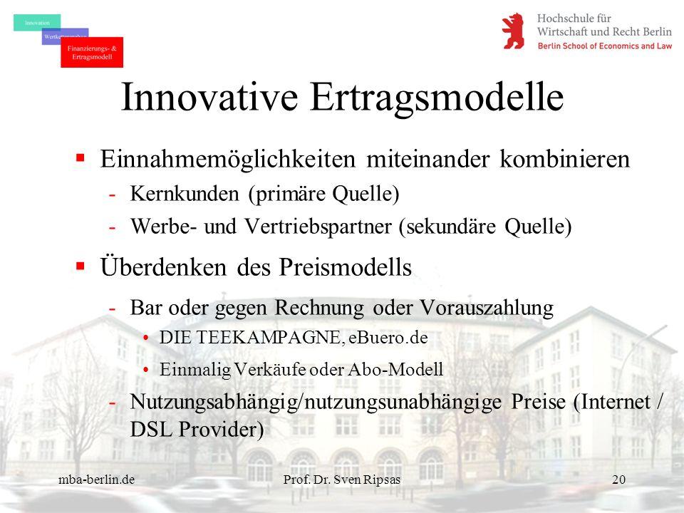 mba-berlin.deProf. Dr. Sven Ripsas20 Innovative Ertragsmodelle Einnahmemöglichkeiten miteinander kombinieren -Kernkunden (primäre Quelle) -Werbe- und