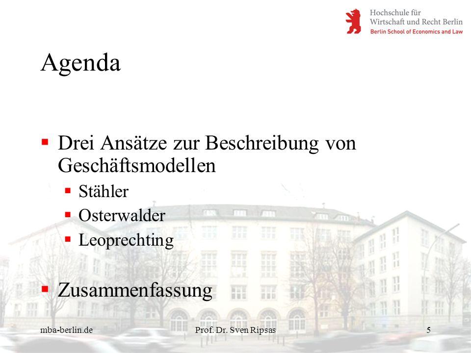 mba-berlin.deProf. Dr. Sven Ripsas5 Agenda Drei Ansätze zur Beschreibung von Geschäftsmodellen Stähler Osterwalder Leoprechting Zusammenfassung