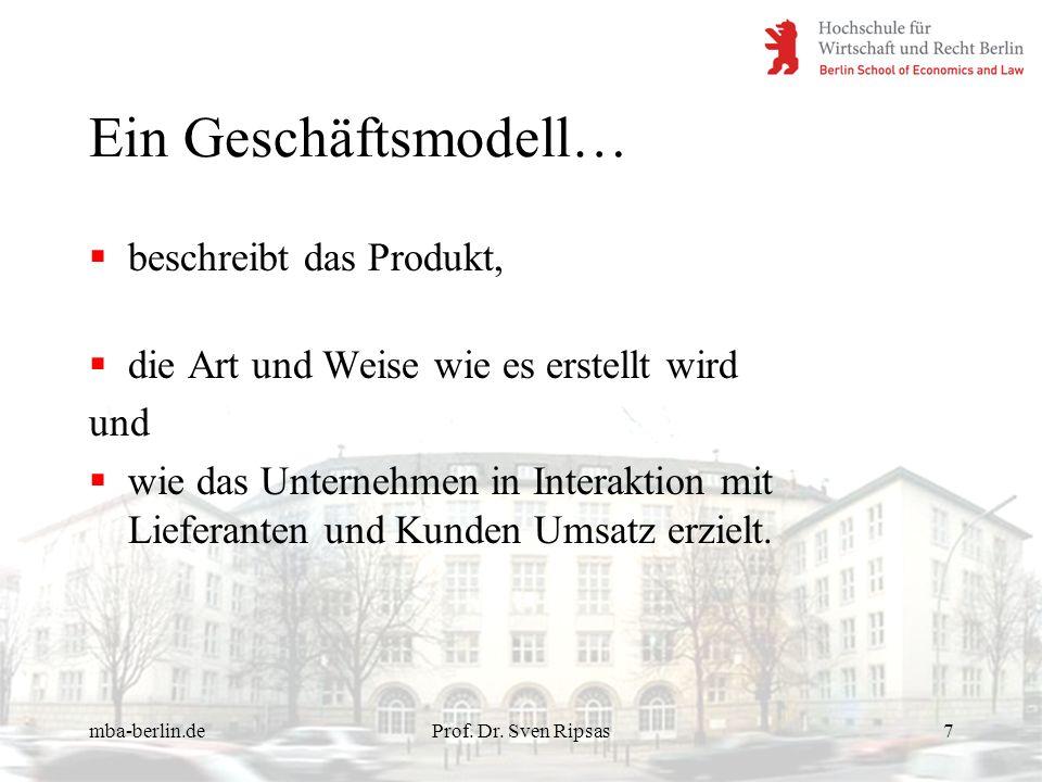 mba-berlin.deProf. Dr. Sven Ripsas7 Ein Geschäftsmodell… beschreibt das Produkt, die Art und Weise wie es erstellt wird und wie das Unternehmen in Int