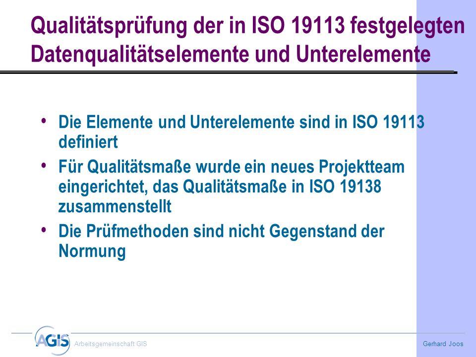 Gerhard Joos Arbeitsgemeinschaft GIS Qualitätsprüfung der in ISO 19113 festgelegten Datenqualitätselemente und Unterelemente Die Elemente und Unterele