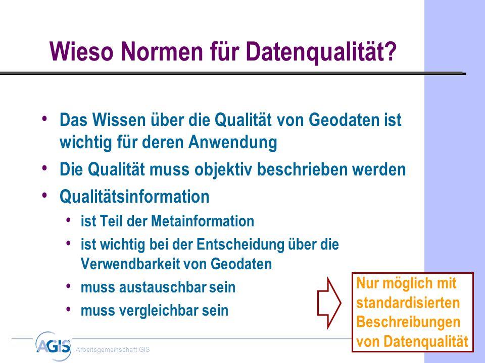 Gerhard Joos Arbeitsgemeinschaft GIS Wieso Normen für Datenqualität? Das Wissen über die Qualität von Geodaten ist wichtig für deren Anwendung Die Qua