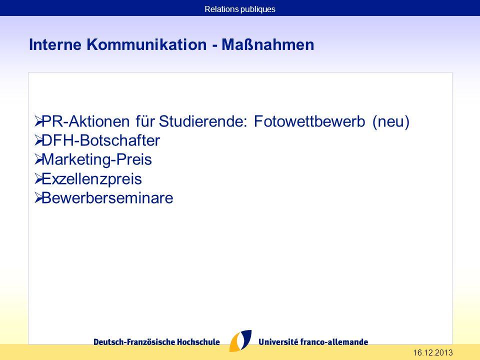16.12.2013 Interne Kommunikation - Maßnahmen PR-Aktionen für Studierende: Fotowettbewerb (neu) DFH-Botschafter Marketing-Preis Exzellenzpreis Bewerber