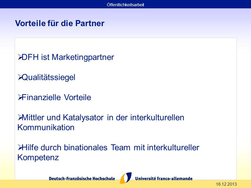 16.12.2013 Vorteile für die Partner DFH ist Marketingpartner Qualitätssiegel Finanzielle Vorteile Mittler und Katalysator in der interkulturellen Komm