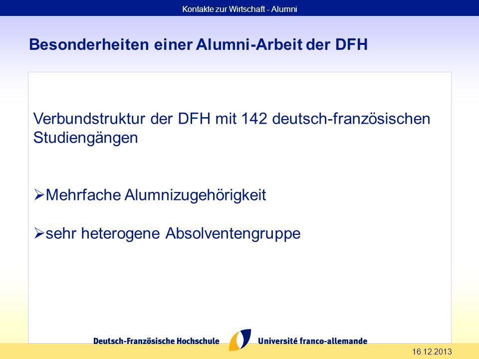 16.12.2013 Besonderheiten einer Alumni-Arbeit der DFH Verbundstruktur der DFH mit 142 deutsch-französischen Studiengängen Mehrfache Alumnizugehörigkei