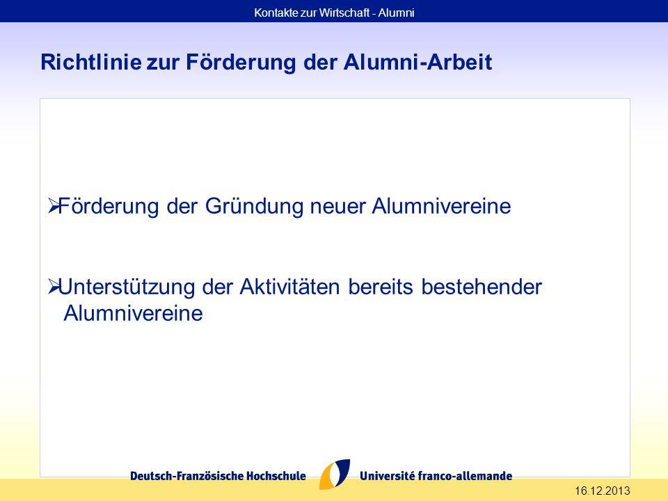 16.12.2013 Richtlinie zur Förderung der Alumni-Arbeit Kontakte zur Wirtschaft - Alumni Förderung der Gründung neuer Alumnivereine Unterstützung der Ak