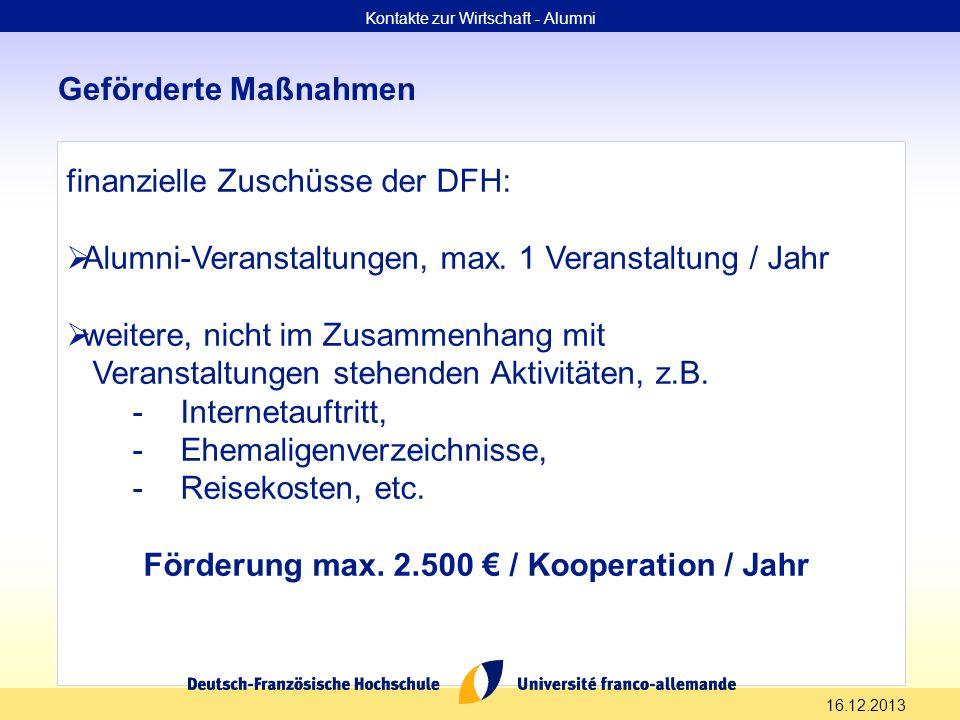 16.12.2013 Geförderte Maßnahmen Kontakte zur Wirtschaft - Alumni finanzielle Zuschüsse der DFH: Alumni-Veranstaltungen, max. 1 Veranstaltung / Jahr we