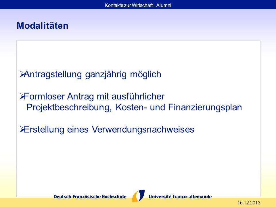 16.12.2013 Modalitäten Kontakte zur Wirtschaft - Alumni Antragstellung ganzjährig möglich Formloser Antrag mit ausführlicher Projektbeschreibung, Kost