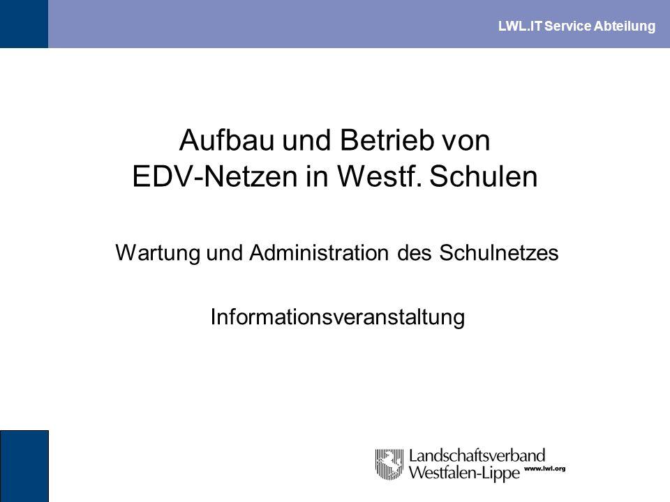 LWL.IT Service Abteilung Aufbau und Betrieb von EDV-Netzen in Westf. Schulen Wartung und Administration des Schulnetzes Informationsveranstaltung