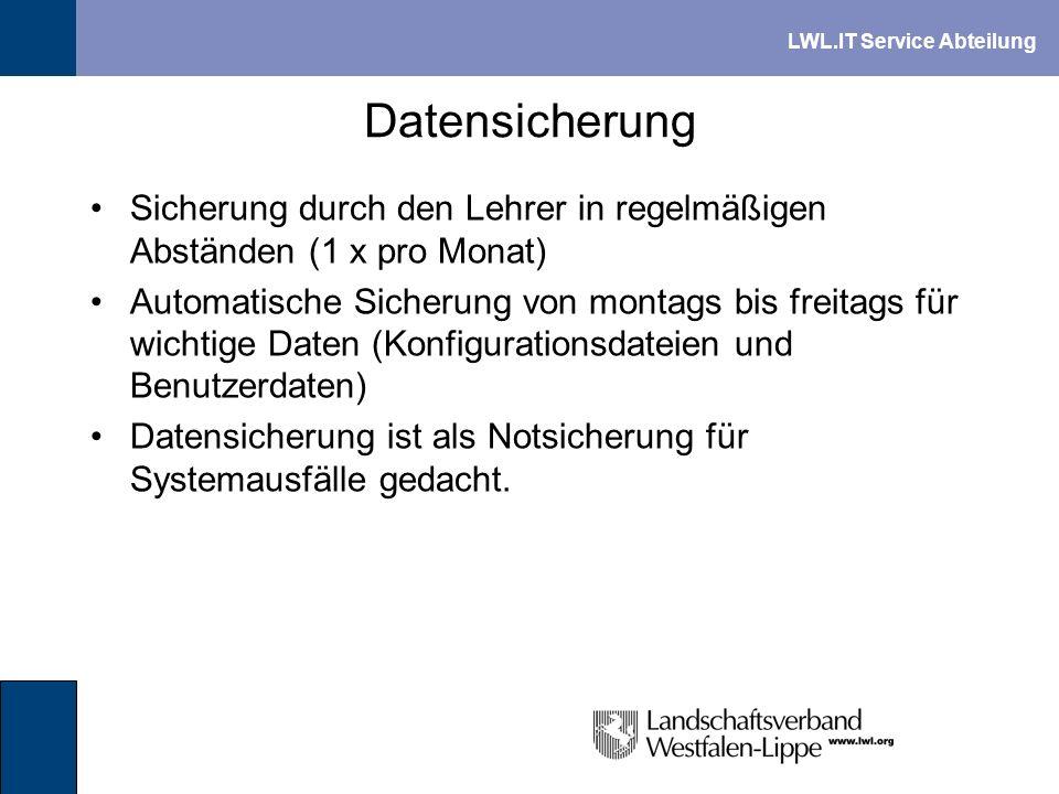 LWL.IT Service Abteilung Datensicherung Sicherung durch den Lehrer in regelmäßigen Abständen (1 x pro Monat) Automatische Sicherung von montags bis fr