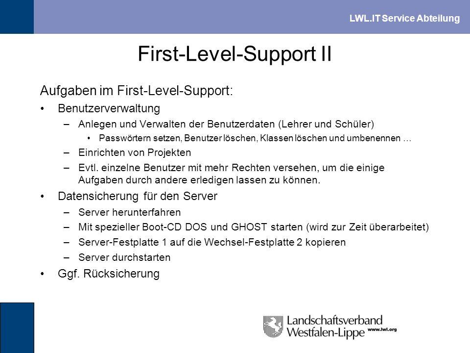 LWL.IT Service Abteilung First-Level-Support II Aufgaben im First-Level-Support: Benutzerverwaltung –Anlegen und Verwalten der Benutzerdaten (Lehrer u