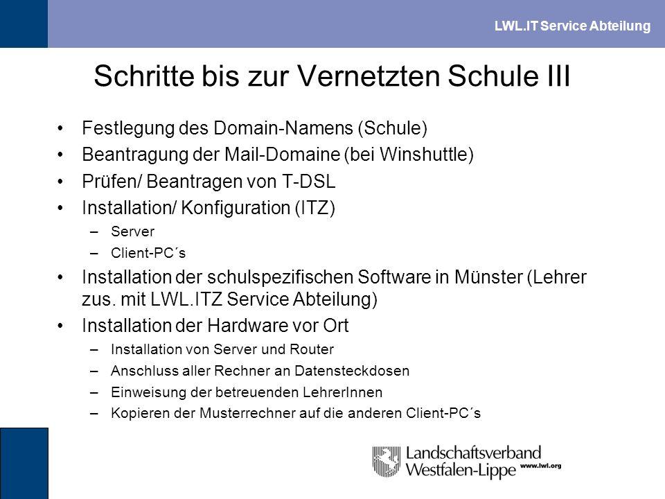 LWL.IT Service Abteilung Schritte bis zur Vernetzten Schule III Festlegung des Domain-Namens (Schule) Beantragung der Mail-Domaine (bei Winshuttle) Pr