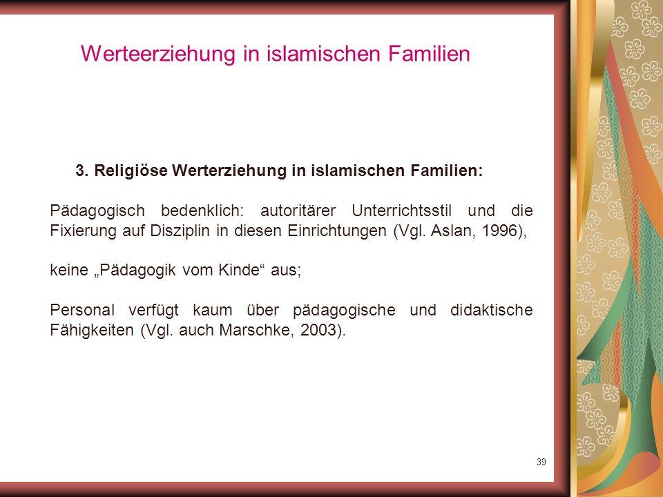 38 Werteerziehung in islamischen Familien 3. Religiöse Werterziehung in islamischen Familien: Bildungshintergrund der Eltern nicht ausreichend: religi