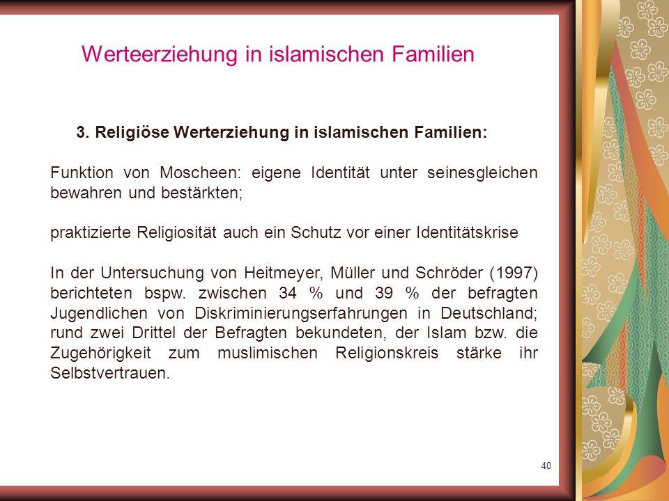 39 Werteerziehung in islamischen Familien 3. Religiöse Werterziehung in islamischen Familien: Pädagogisch bedenklich: autoritärer Unterrichtsstil und