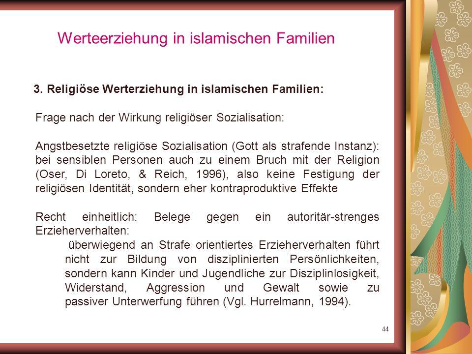43 Werteerziehung in islamischen Familien 3. Religiöse Werterziehung in islamischen Familien: Antiintegrative Folgen dann: strukturelle Barrieren und